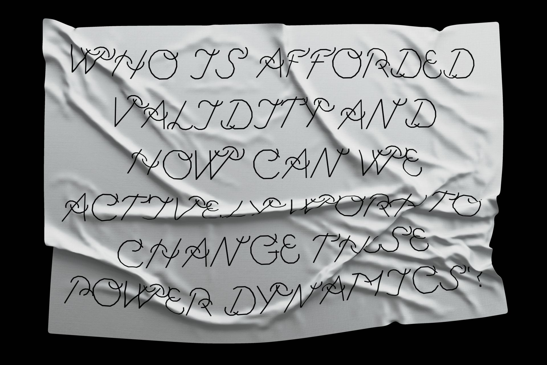 A white fabric with the text 'Who is afforded validity and how can we actively work to change these power dynamics?' in black